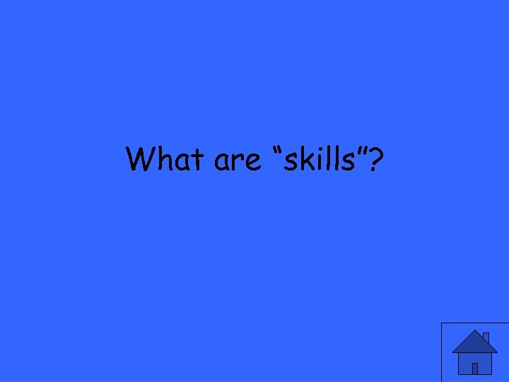"""What are """"skills""""?"""