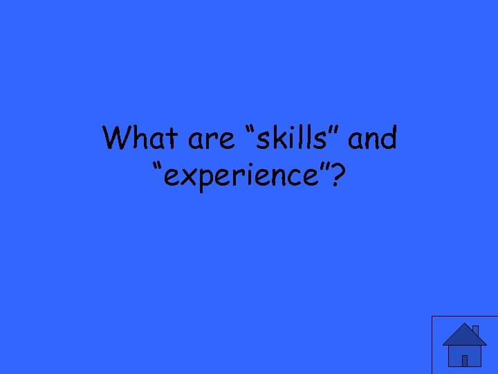 """What are """"skills"""" and """"experience""""?"""