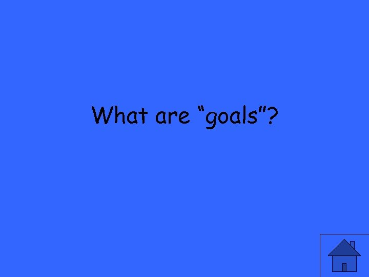 """What are """"goals""""?"""