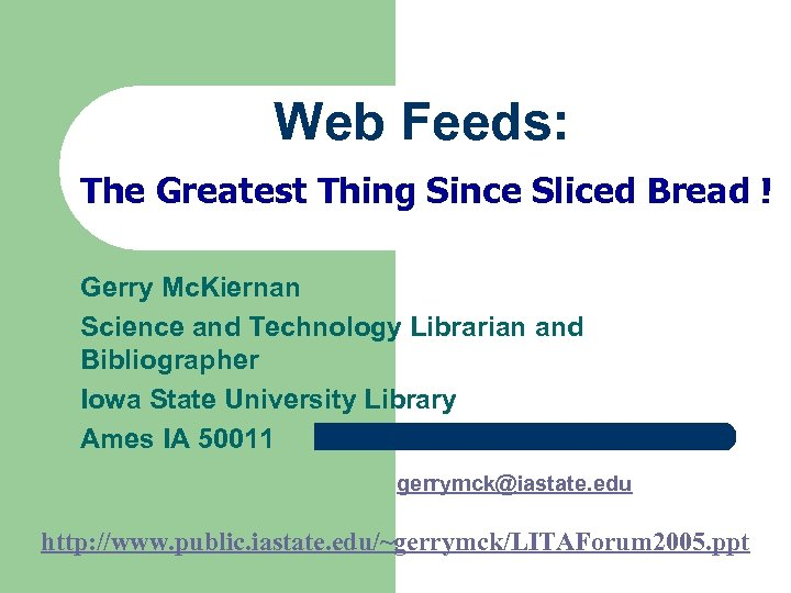 Web Feeds: The Greatest Thing Since Sliced Bread ! Gerry Mc. Kiernan Science and