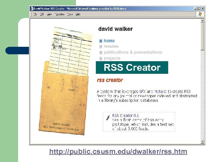 RSS Creator http: //public. csusm. edu/dwalker/rss. htm