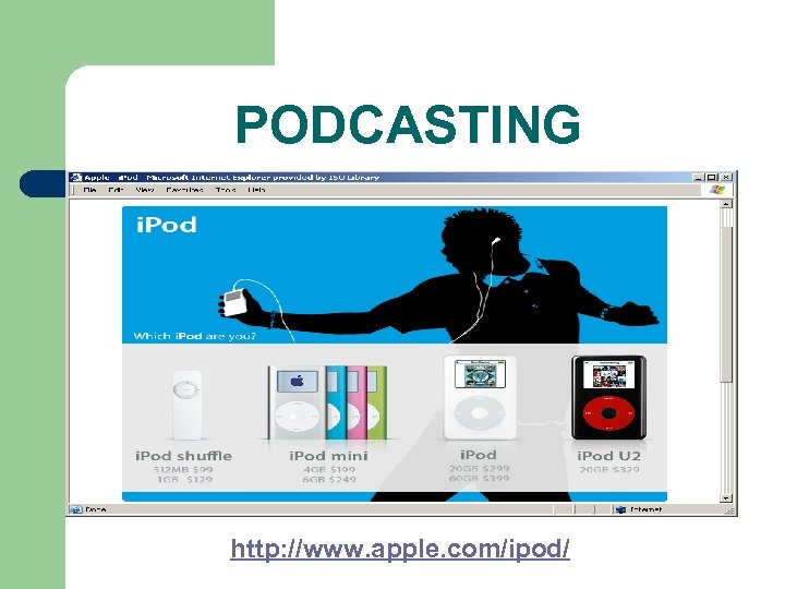 PODCASTING http: //www. apple. com/ipod/