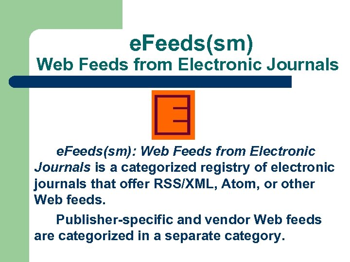 e. Feeds(sm) Web Feeds from Electronic Journals e. Feeds(sm): Web Feeds from Electronic Journals