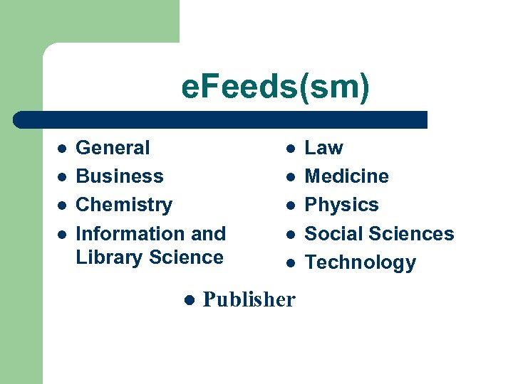 e. Feeds(sm) l l General Business Chemistry Information and Library Science l l l