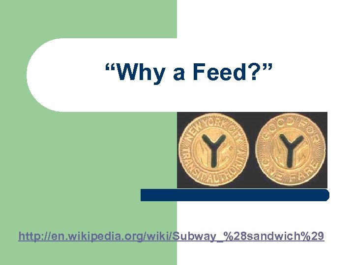 """Why a Feed? "" http: //en. wikipedia. org/wiki/Subway_%28 sandwich%29"