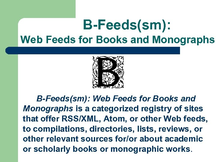 B-Feeds(sm): Web Feeds for Books and Monographs is a categorized registry of sites that