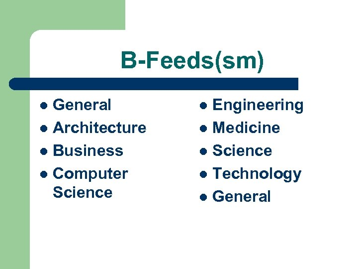 B-Feeds(sm) General l Architecture l Business l Computer Science l Engineering l Medicine l