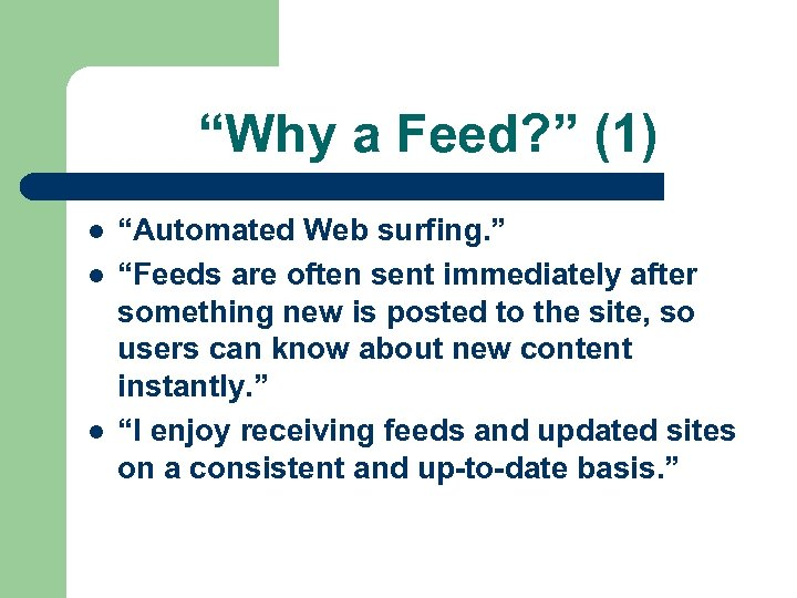 """Why a Feed? "" (1) l l l ""Automated Web surfing. "" ""Feeds are"