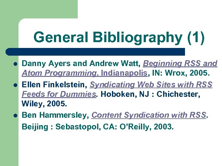 General Bibliography (1) l l l Danny Ayers and Andrew Watt, Beginning RSS and
