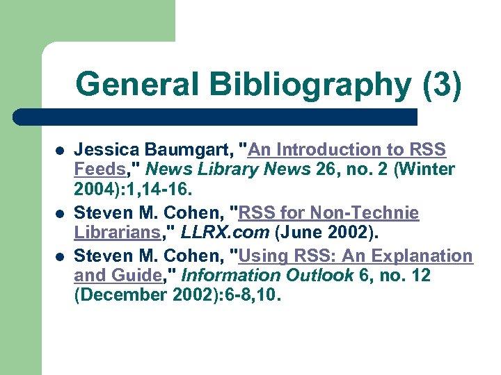 General Bibliography (3) l l l Jessica Baumgart,