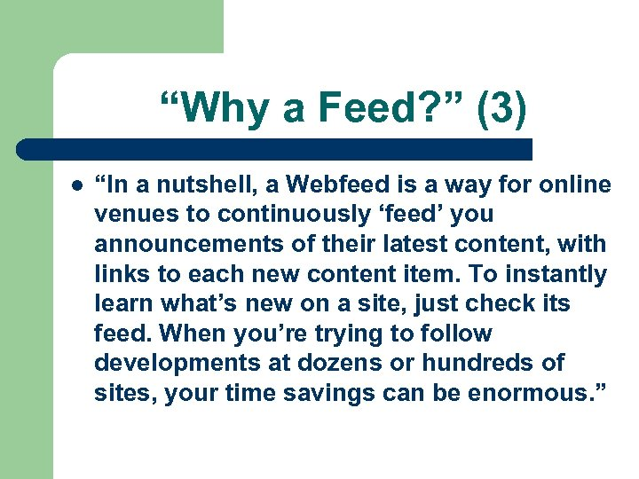 """Why a Feed? "" (3) l ""In a nutshell, a Webfeed is a way"