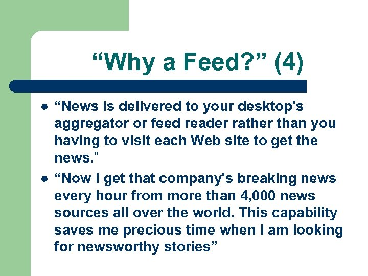 """Why a Feed? "" (4) l l ""News is delivered to your desktop's aggregator"