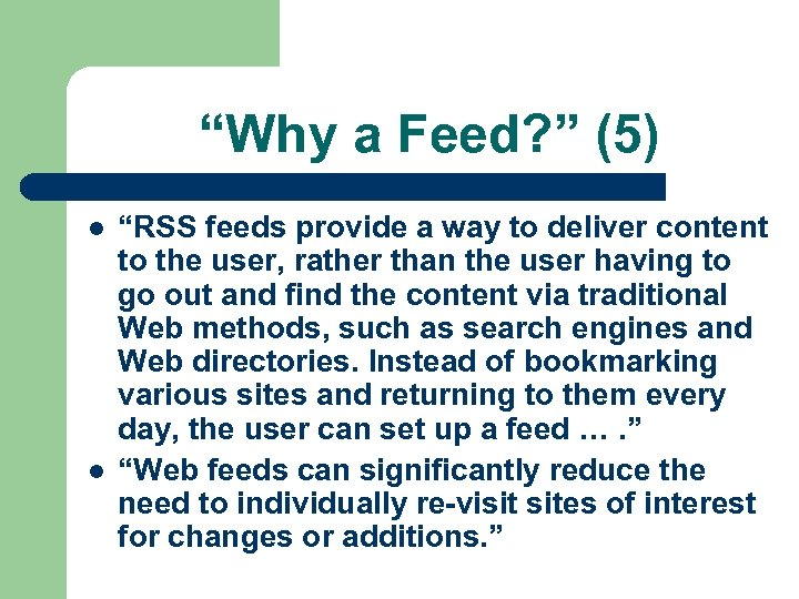 """Why a Feed? "" (5) l l ""RSS feeds provide a way to deliver"