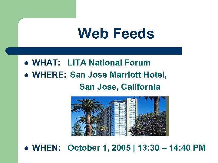 Web Feeds l WHAT: LITA National Forum WHERE: San Jose Marriott Hotel, San Jose,
