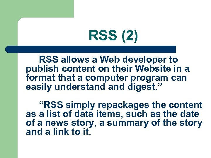 RSS (2) RSS allows a Web developer to publish content on their Website in