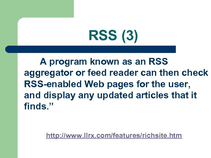 RSS (3) A program known as an RSS aggregator or feed reader can then
