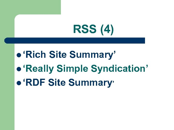RSS (4) l 'Rich Site Summary' l 'Really Simple Syndication' l 'RDF Site Summary'