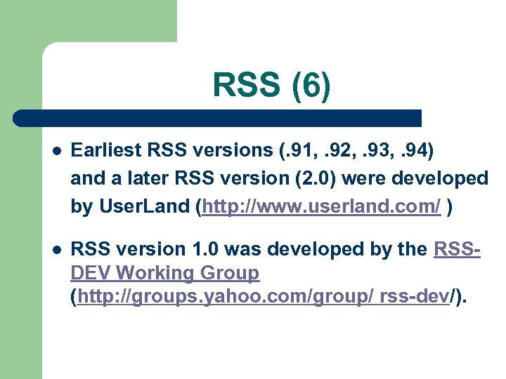 RSS (6) l Earliest RSS versions (. 91, . 92, . 93, . 94)