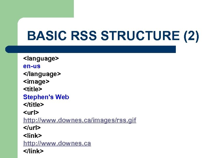 BASIC RSS STRUCTURE (2) <language> en-us </language> <image> <title> Stephen's Web </title> <url> http: