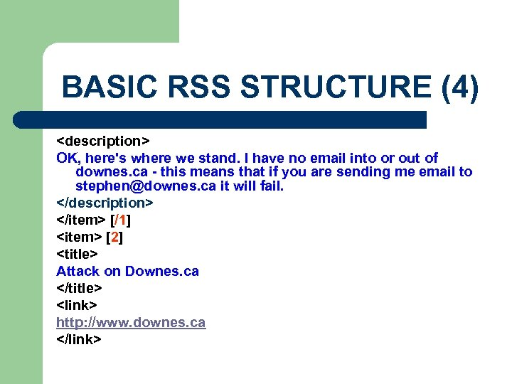 BASIC RSS STRUCTURE (4) <description> OK, here's where we stand. I have no email