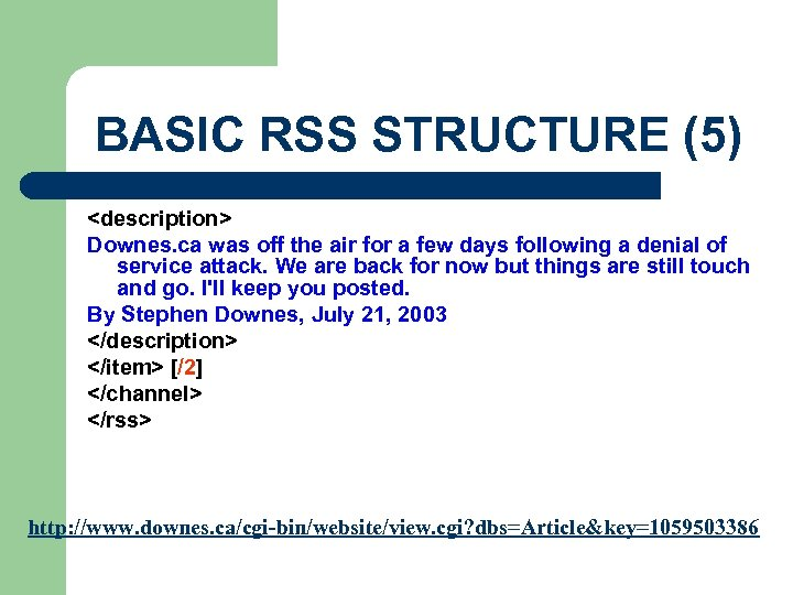 BASIC RSS STRUCTURE (5) <description> Downes. ca was off the air for a few