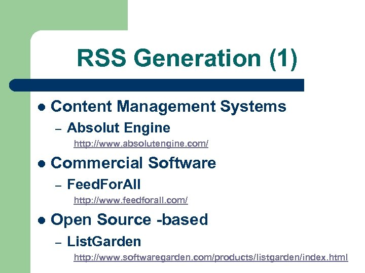 RSS Generation (1) l Content Management Systems – Absolut Engine http: //www. absolutengine. com/