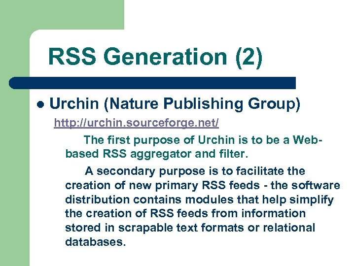 RSS Generation (2) l Urchin (Nature Publishing Group) http: //urchin. sourceforge. net/ The first