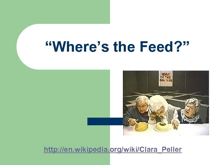 """Where's the Feed? "" http: //en. wikipedia. org/wiki/Clara_Peller"