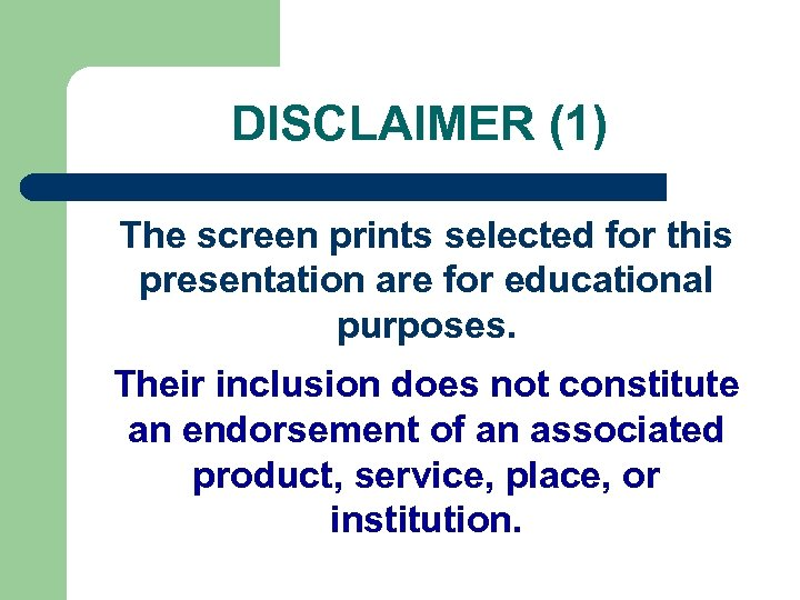 DISCLAIMER (1) The screen prints selected for this presentation are for educational purposes. Their