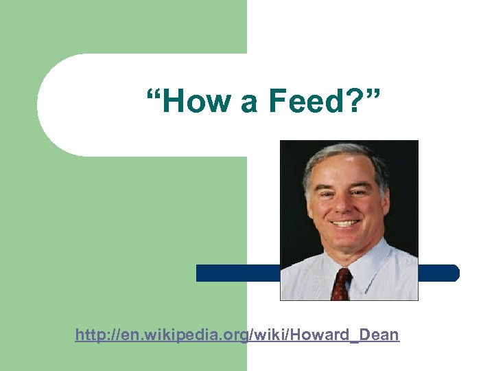 """How a Feed? "" http: //en. wikipedia. org/wiki/Howard_Dean"
