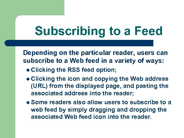 Subscribing to a Feed Depending on the particular reader, users can subscribe to a