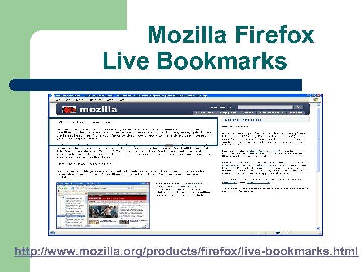 Mozilla Firefox Live Bookmarks http: //www. mozilla. org/products/firefox/live-bookmarks. html