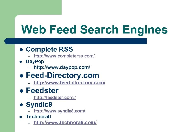 Web Feed Search Engines l Complete RSS – http: //www. completerss. com/ l Day.