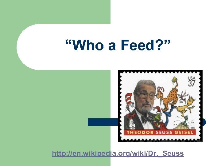"""Who a Feed? "" http: //en. wikipedia. org/wiki/Dr. _Seuss"