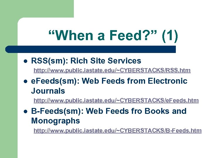 """When a Feed? "" (1) l RSS(sm): Rich Site Services http: //www. public. iastate."