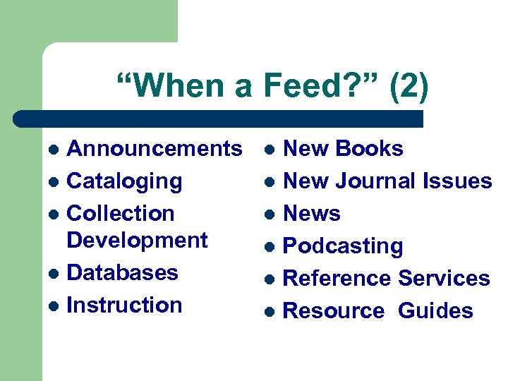 """When a Feed? "" (2) Announcements l Cataloging l Collection Development l Databases l"