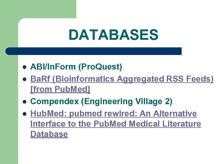 DATABASES l l ABI/In. Form (Pro. Quest) Ba. Rf (Bioinformatics Aggregated RSS Feeds) [from