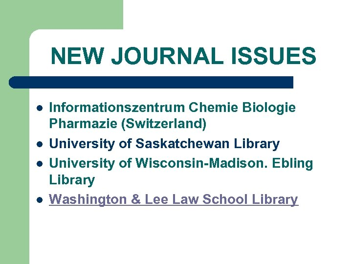 NEW JOURNAL ISSUES l l Informationszentrum Chemie Biologie Pharmazie (Switzerland) University of Saskatchewan Library
