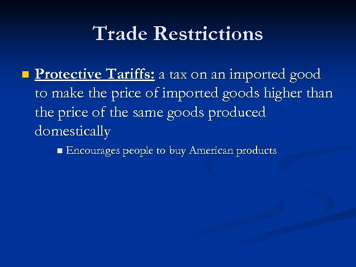 Trade Restrictions n Protective Tariffs: a tax on an imported good to make the