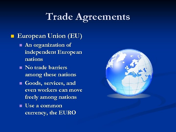 Trade Agreements n European Union (EU) n n An organization of independent European nations