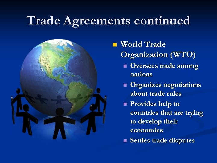 Trade Agreements continued n World Trade Organization (WTO) n n Oversees trade among nations
