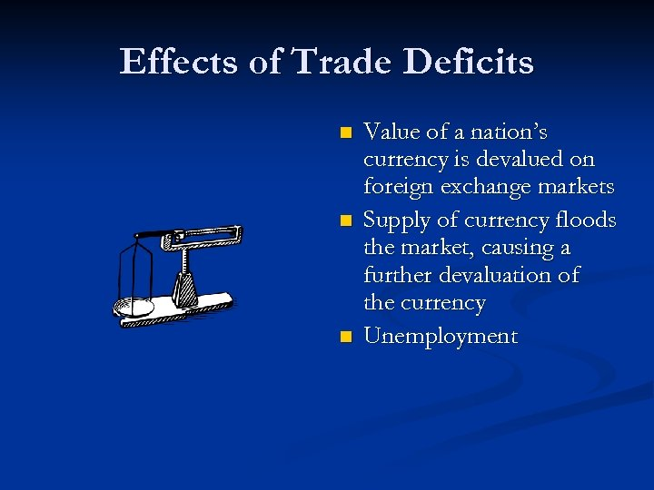 Effects of Trade Deficits n n n Value of a nation's currency is devalued