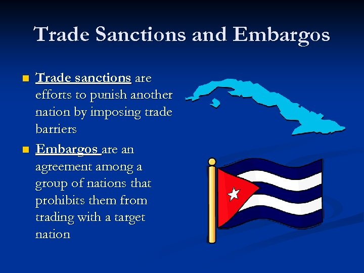 Trade Sanctions and Embargos n n Trade sanctions are efforts to punish another nation