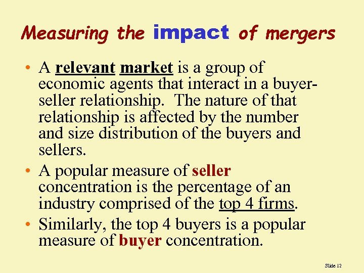 Measuring the impact of mergers • A relevant market is a group of economic