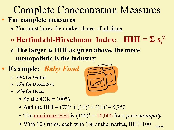 Complete Concentration Measures • For complete measures » You must know the market shares