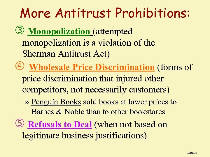 More Antitrust Prohibitions: Monopolization (attempted monopolization is a violation of the Sherman Antitrust Act)