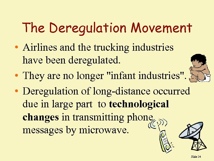The Deregulation Movement • Airlines and the trucking industries have been deregulated. • They