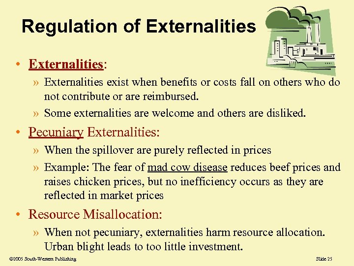 Regulation of Externalities • Externalities: » Externalities exist when benefits or costs fall on