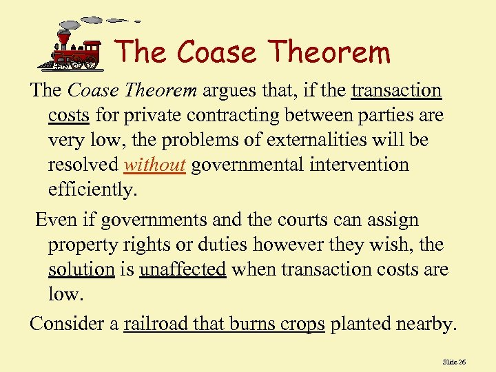 The Coase Theorem argues that, if the transaction costs for private contracting between parties