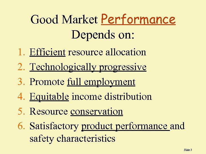 Good Market Performance Depends on: 1. 2. 3. 4. 5. 6. Efficient resource allocation